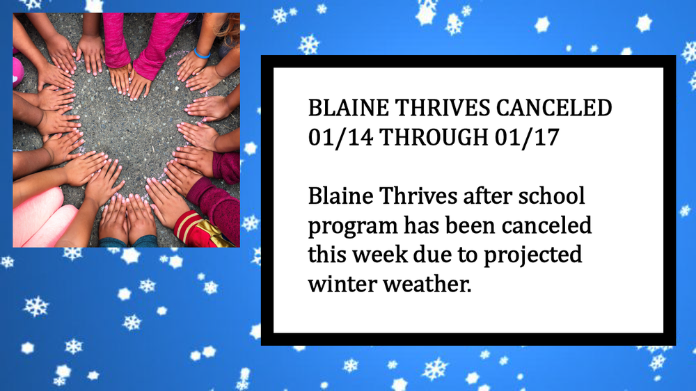 Blaine Thrives Canceled 01/14 through 01/17