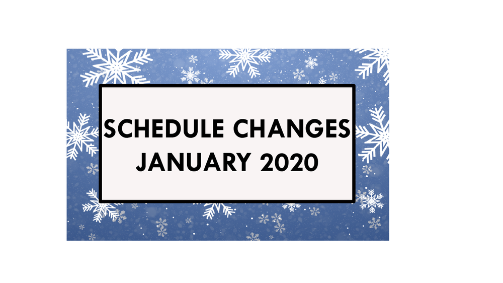 January 2020 Schedule Changes